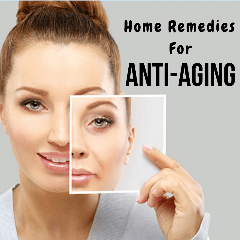 11 Home Remedies for Anti-Aging 2020