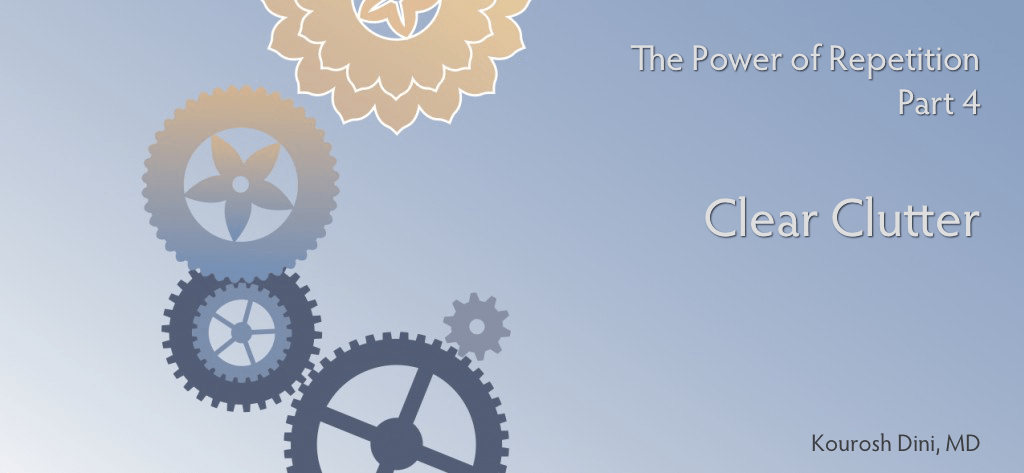 The Power of Repetition (Part 4 of 6) – Clear Clutter