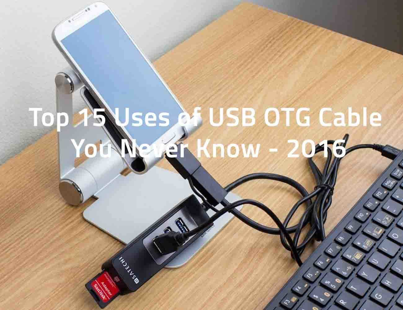 Top 15 Uses of USB OTG Cable You Never Know – 2017