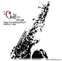 """CHILL"" Live @ EM chill Friday the 21st"