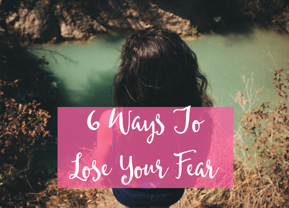 6 Ways To Lose Your Fear