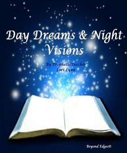 Day Dreams and Night Visions by Prophetic Teacher Lori Lynn edited