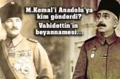 Vahidettin'in beyannamesi… Mustafa Kemal'i Anadolu'ya kim gönderdi?
