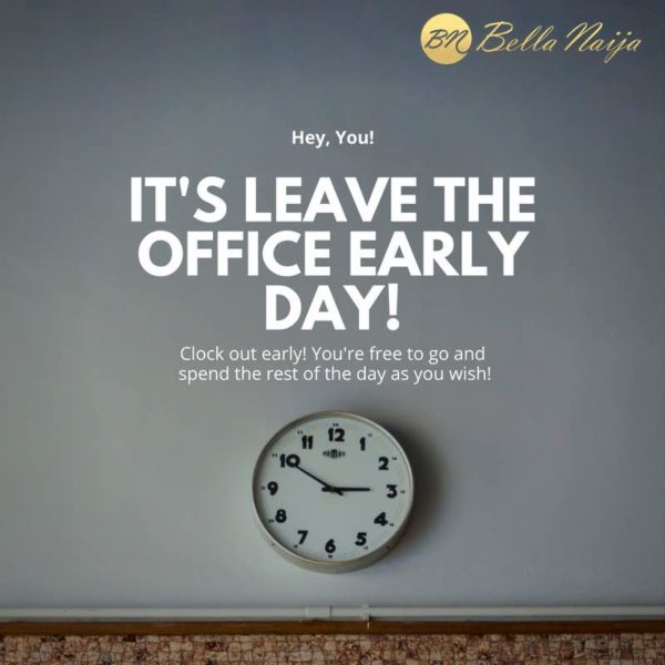 It's Leave the Office Early Day! - BellaNaija
