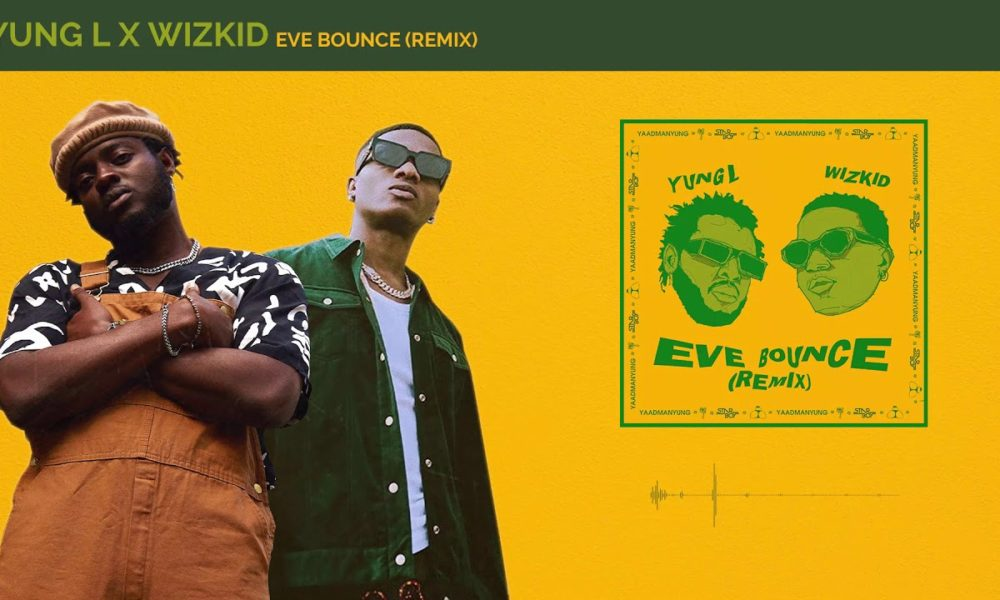 "Wizkid joins Yung L on the Remix of ""Eve Bounce"" 