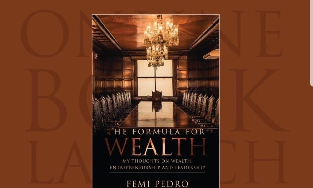 Femi Pedro shares His Thoughts on Wealth, Entrepreneurship & Leadership in His New Book 'Formula for Wealth'