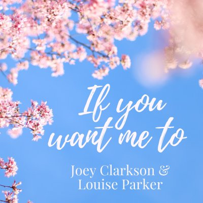 Joey Clarkson and Louise Parker Release 'If You Want Me To ...