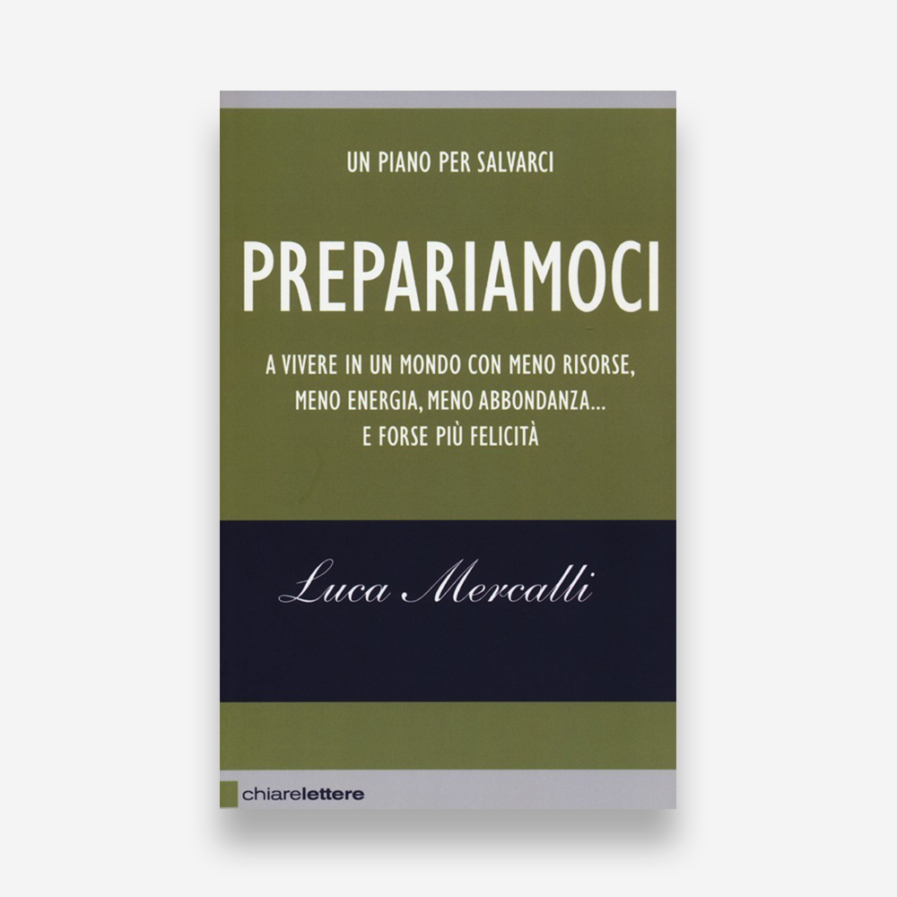 book review: Luca Mercalli, Prepariamoci a vivere in un modo con meno risorse, meno energia, meno abbondanza... e forse più felicità. Un piano per salvarci