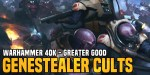 Goatboy's 40K:  Genestealer Cults Rise Up in The Greater Good