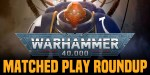 Warhammer 40,000: 9th Edition Matched Play Rules Roundup