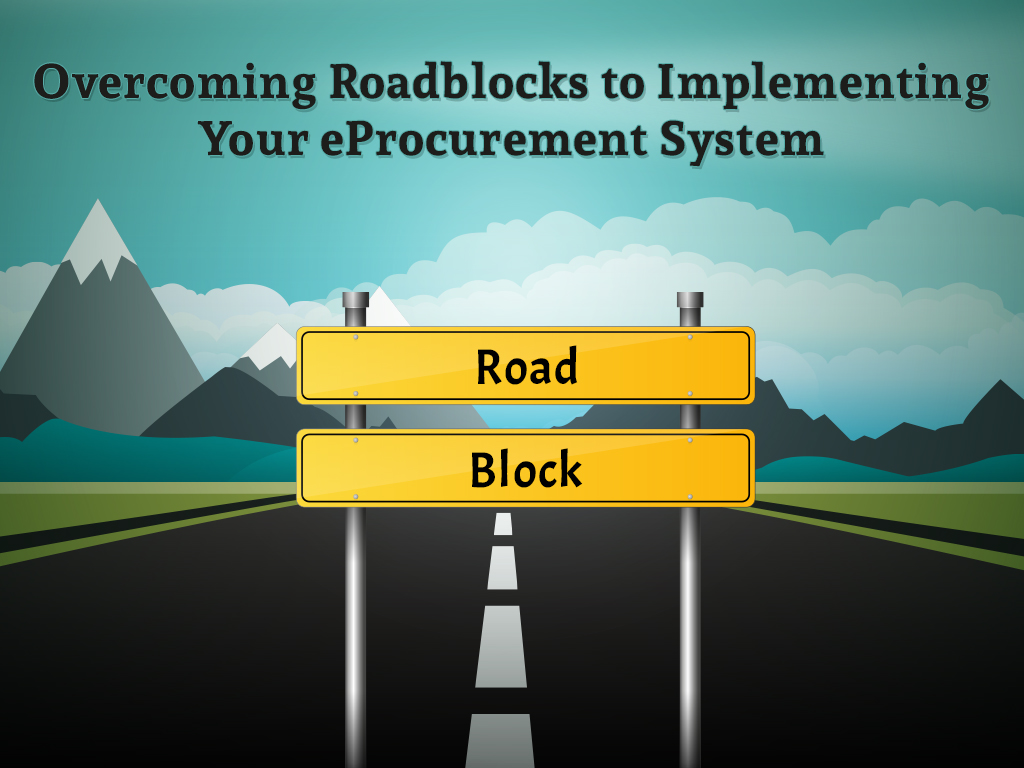 Overcoming Roadblocks to Implementing Your eProcurement System