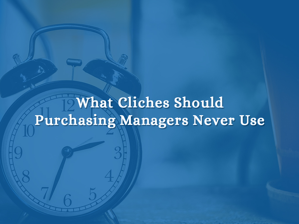 What Cliches Should Purchasing Managers Never Use