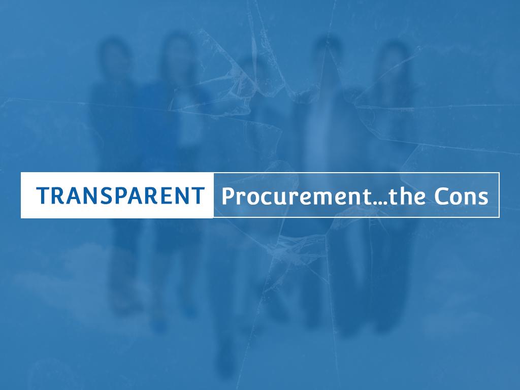 Transparent Procurement… the Cons