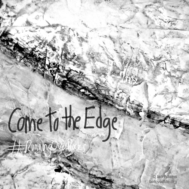 beloved life: come to the edge