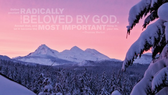 Define yourself as one radically beloved by God.