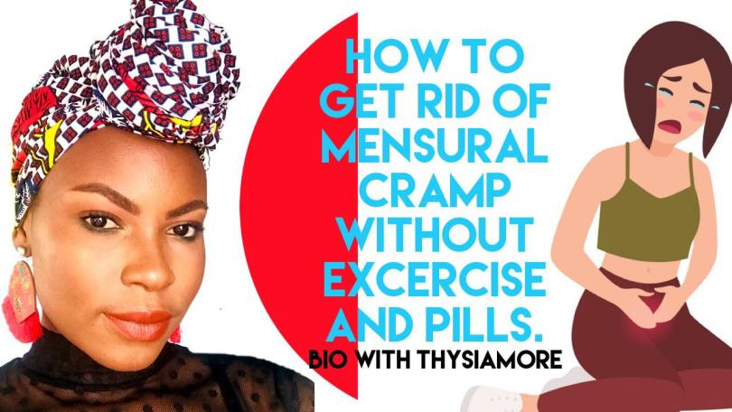 HOW TO GET RID OF MENSTRUAL CRAMP FOREVER WITHOUT PILLS OR EXERCISES