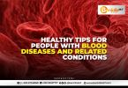 Healthy Tips for people blood disease and related conditions