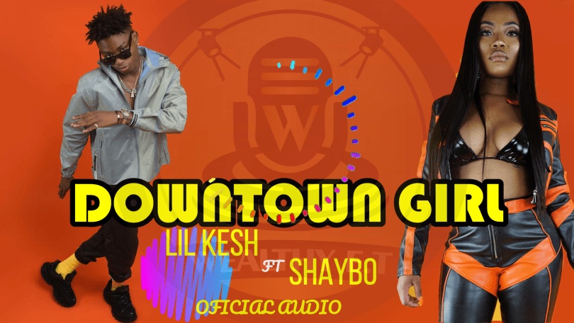 Lil Kesh - Downtown Girl ft. Shaybo (Official Audio)