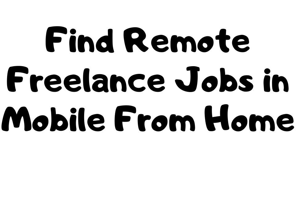 Freelance Jobs in Mobile From Home