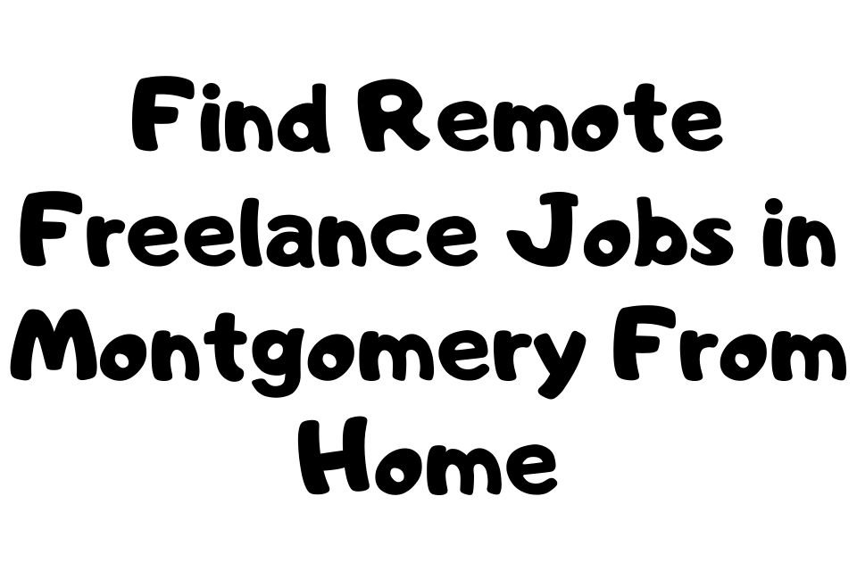 Freelance Jobs in Montgomery From Home
