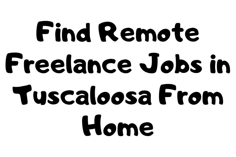 Freelance Jobs in Tuscaloosa From Home