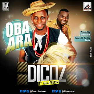 Music: Oba Ara – Dicoz Ft Abajesurin|| @dicozbadewo|@abajesurin