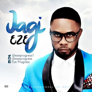 (Music) Jagi By Eze|| @ezeprogress1