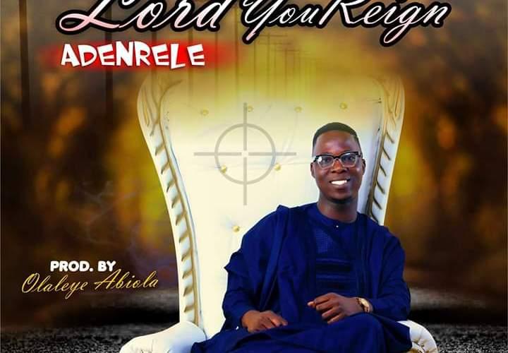 Lord You Reign By Adenrele || @Adenrele