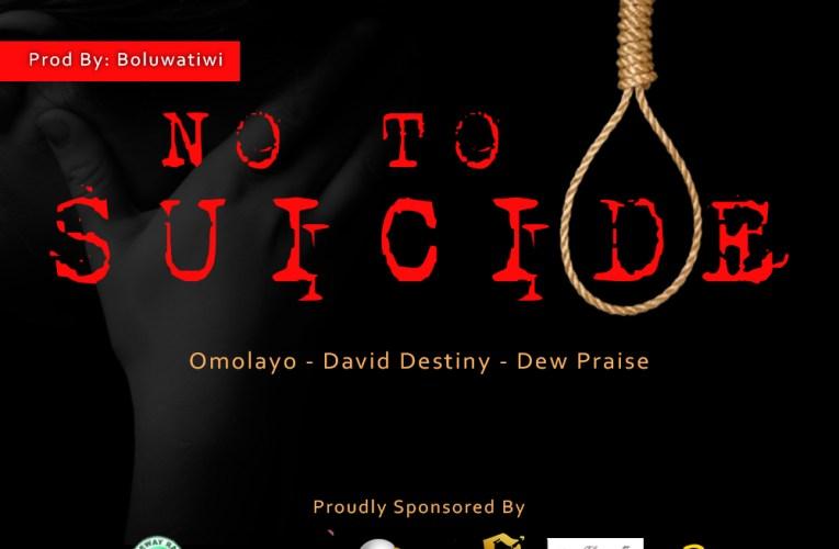 NO TO SUICIDE | Kelechi Oparah, Omolayo, David Destiny, Boluwatiwi, Dew Praise.