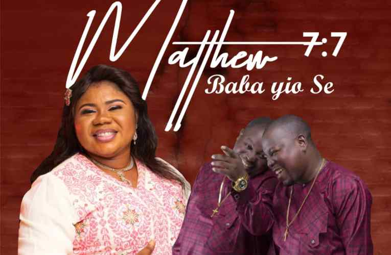 Mathew 7:7′ Baba Yio Se – Esther Igbekele ft. Adegbodu Twins