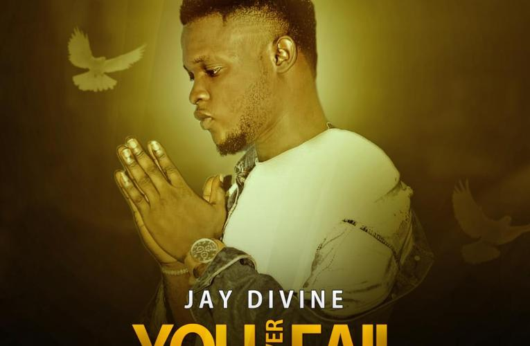 You Never Fail –   Jay Divine