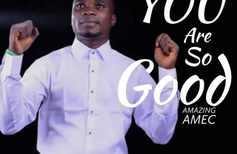 You Are So Good – Amazing Amec