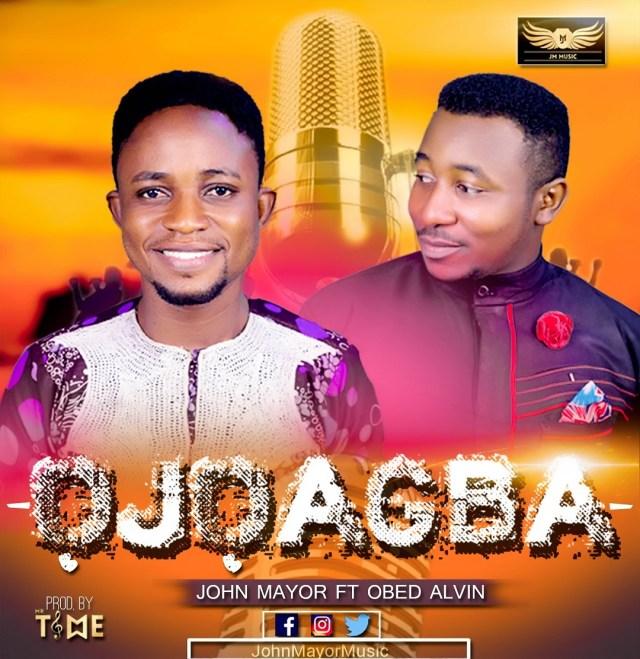 John Mayor Ft. Obed Alvin - ('Ojo Agba')