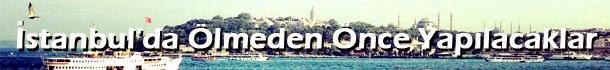 İstanbul'da Ölmeden Önce Yapılacaklar