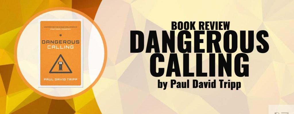 """Book Review: """"Dangerous Calling"""" by Paul David Tripp"""