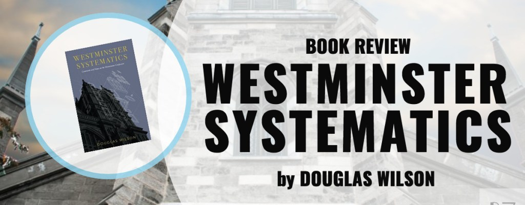 "Book Review: ""Westminster Systematics"" by Douglas Wilson"