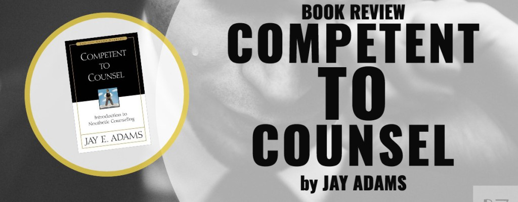 """Book Review: """"Competent to Counsel"""" by Jay Adams"""