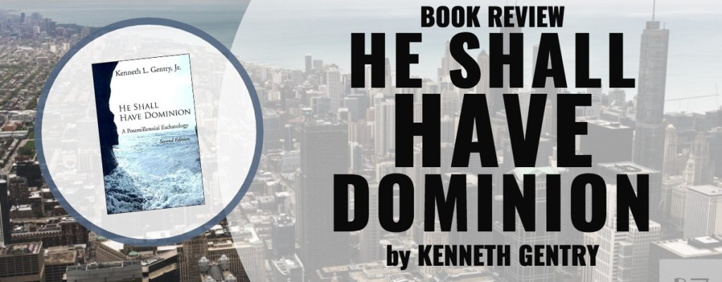 "Book Review: ""He Shall Have Dominion"" by Kenneth Gentry"