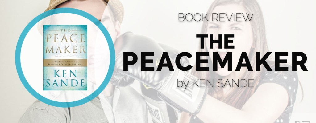 "Book Review: ""The Peacemaker"" by Ken Sande"