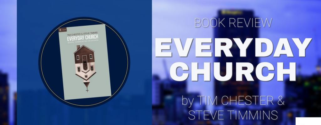 "Book Review: ""Everyday Church"" by Tim Chester & Steve Timmis"
