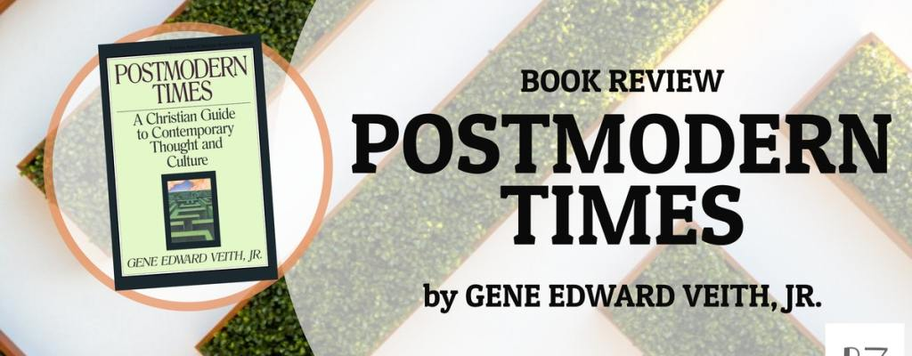 "Book Review: ""Postmodern Times"" by Gene Edward Veith"