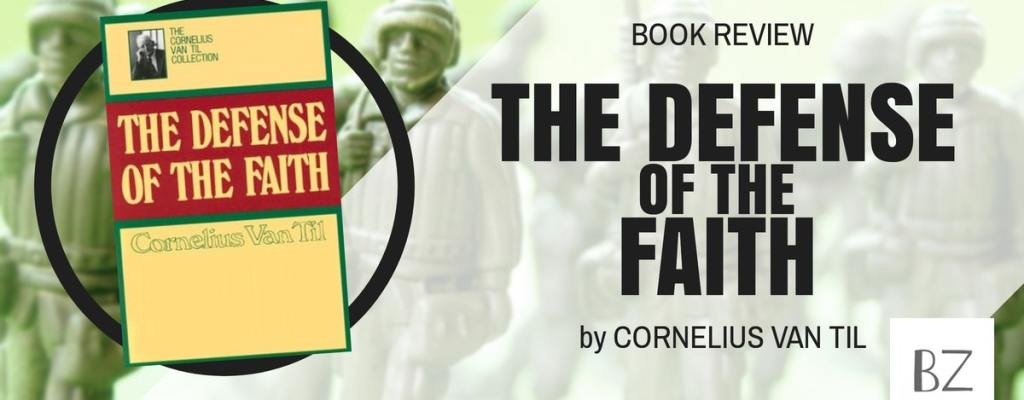 """Book Review: """"The Defense of the Faith"""" by Cornelius Van Til"""