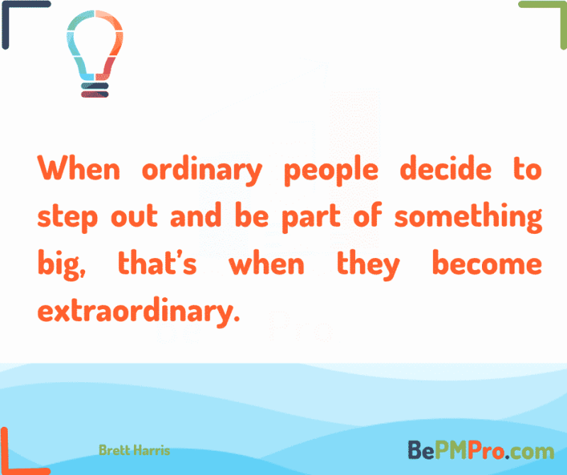 When ordinary people decide to step out and be part of something big, that's when they become extraordinary.