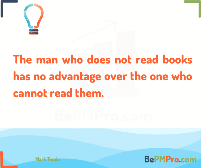 The man who does not read books has no advantage over the one who cannot read them.