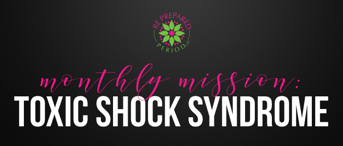 Monthly Mission - Toxic Shock Syndrome Awareness