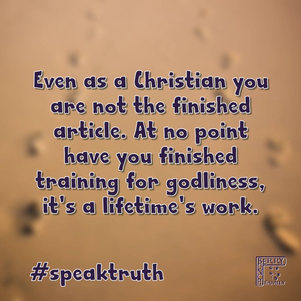 Even as a Christian you are not the finished article. At no point have you finished training for godliness, it's a lifetime's work. #speaktruth