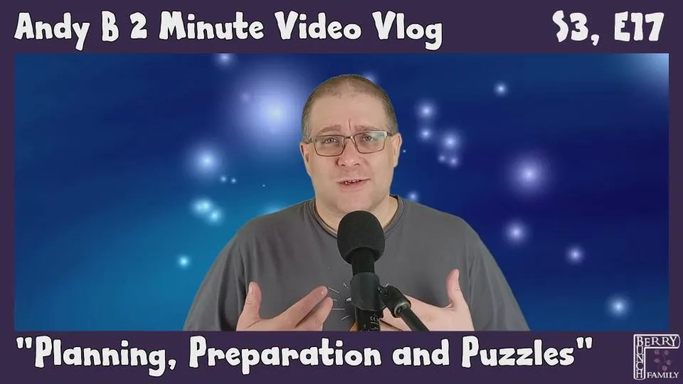 Andy B 2 Minute Video Vlog, Planning, Preparation and Puzzles, S3, E17