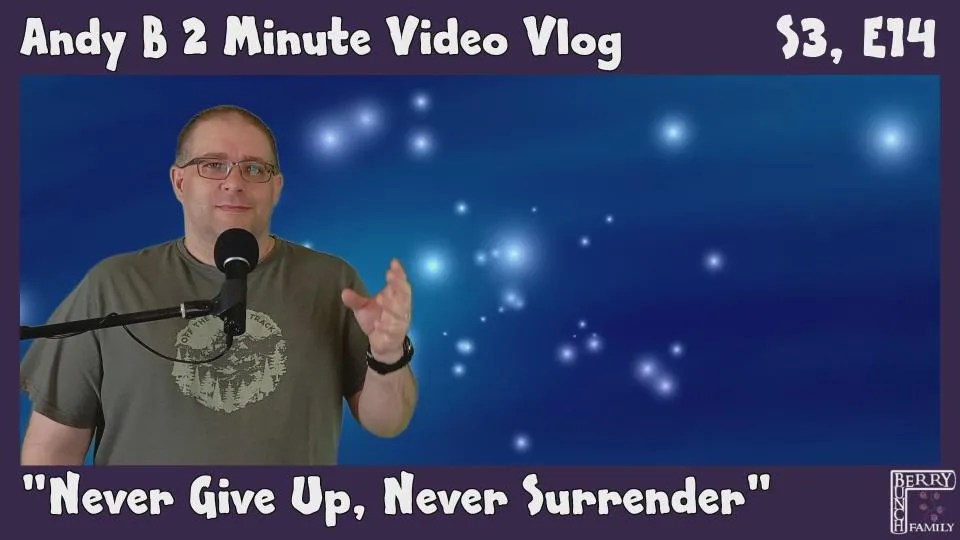 Andy B 2 Minute Video Vlog, Never Give Up. Never Surrender!, S3, E14