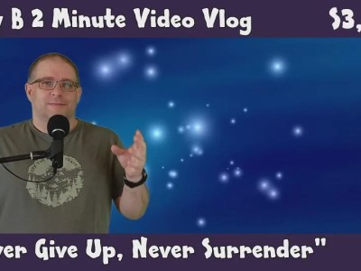 Andy B 2 Minute Video Vlog, Never Give Up. Never Surrender!, E14