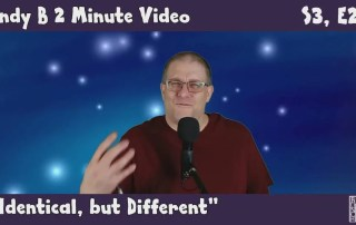 Andy B 2 Minute Video, s3, e25, identical but different